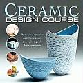 Ceramic Design Course Principles Practice & Techniques A Complete Course for Ceramicists
