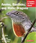 Anoles, Basilisks, and Water Dragons (Barron's Complete Pet Owner's Manuals)