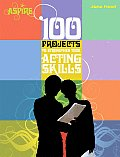 100 Projects to Strengthen Your Acting Skills