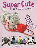 Super Cute: 25 Amigurumi Animals Cover