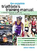 Complete Triathlete's Training Manual: A Unique Training Guide for Triathletes of All Abilities