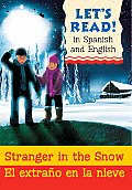 Stranger in the Snow/El Extrano En La Nieve (Let's Read!)