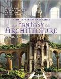 How to Draw & Paint Fantasy Architecture From Ancient Citadels & Gothic Castles to Subterranean Palaces & Floating Fortresses