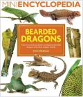 Bearded Dragons: Expert Practical Guidance on Keeping Bearded Dragons and Other Dragon Lizards (Mini Encyclopedia)