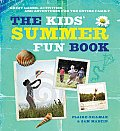 The Kids' Summer Fun Book: Great Games, Activities, and Adventures for the Entire Family