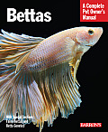 Bettas: Everything about Selection, Care, Nutrition, Behavior, and Training (Barron's Complete Pet Owner's Manuals)