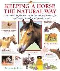 Keeping a Horse the Natural Way A Natural Approach to Horse Management for Optimum Health & Performance