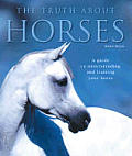 Truth About Horses A Guide To Understanding &