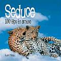 Seduce: 100 Tips to Arouse (100 Tips Series)
