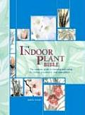 The Indoor Plant Bible: The Essential Guide to Choosing and Caring for Indoor, Greenhouse, and Patio Plants