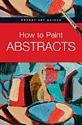 How to Paint Abstracts (Pocket Art Guides)
