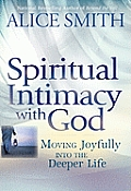 Spiritual Intimacy with God Moving Joyfully Into the Deeper Life