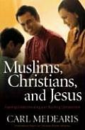 Muslims Christians & Jesus Gaining Understanding & Building Relationships