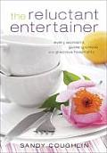 Reluctant Entertainer Every Womans Guide to Simple & Gracious Hospitality