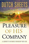Pleasure of His Company A Journey Tointimate Friendship with God
