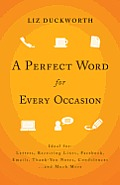 A Perfect Word for Every Occasion: Ideal For: Letters Receiving Lines, Facebook, Emails, Thank-You Notes, Condolences... and Much More