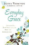 Everyday Grace Infusing All Your Relationships with the Love of Jesus
