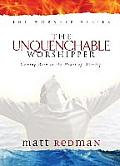 Unquenchable Worshipper : Coming Back To the Heart of Worship (01 Edition)