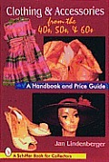 Clothing & Accessories from the 40s, 50s & 60s: A Handbook & Price Guide