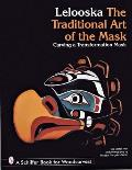 Lelooska The Traditional Art of the Mask Carving a Transformation Mask