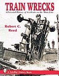 Train Wrecks: A Pictorial History of Accidents on the Main Line Cover