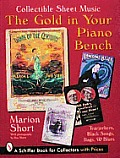 The Gold in Your Piano Bench: Collectible Sheet Music: Tearjerkers, Black Songs, Rags & Blues