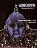 Ghosts: Washington Revisited: The Ghostlore of the Nation's Capital (Schiffer Book for Collectors)