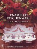 Enameled Kitchenware: American & European (Schiffer Military History)