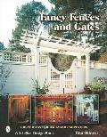 Fancy Fences and Gates: Great Ideas for Backyard Carpenters