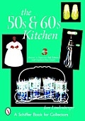 The 50s & 60s Kitchen: A Collector's Handbook and Price Guide (50's & 60's Kitchen: A Collector's Handbook & Price Guide)