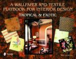 Wallpaper and Textiles, Playbook for Interior Design: Tropical and Exotic
