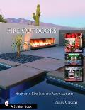 Fire Outdoors: Fireplaces, Fire Pits, Wood Fired Ovens, and Cook Centers