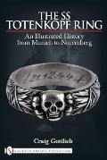 SS Totenkopf Ring An Illustrated History from Munich to Nuremburg