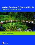 Water Gardens and Natural Pools: Design and Construction