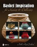 Basket Inspiration: For Makers and Collectors