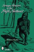 Strange Monsters of the Pacific Northwest