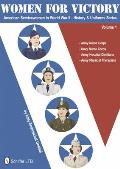 Women for Victory American Servicewomen in World War II History & Uniforms Series Volume I Army Nurse Corps Navy Nurse Corps Army Hospital Dietitians Army Physical Therapists
