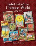 Label Art of the Chinese World, 1890-1976
