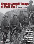 German Assault Troops of World War I Organization Tactics Weapons Equipment Orders of Battle Uniforms