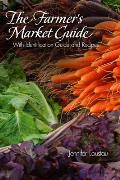 The Farmer's Market Guide: With Identification Guide and Recipes