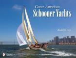 Great American Schooner Yachts: Honoring the Last Remaining Classic Schooner Yachts, Their Owners, and Their Designers