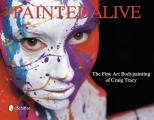Painted Alive: The Fine Art Bodypainting of Craig Tracy Cover