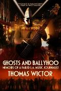 Ghosts and Ballyhoo: Memoirs of a Failed L.A. Music Journalist