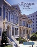 Victorian Glory in San Francisco and the Bay Area
