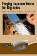 Forging Japanese Knives for Beginners: Messer Magazin Workshop: From Steel Production to the Finished Tanto and Hocho with Practical Wire Binding