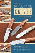 Making Full Tang Knives For Beginners Step by Step Manual from Design to the Finished Knife