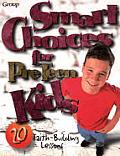 Smart Choices for Preteen Kids: 20 Faith Building Lessons