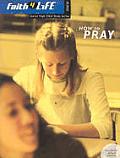 How to Pray (Faith 4 Life: Junior High Bible Study Series)