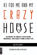 As for Me and My Crazy House: Learning to Protect Your Heart, Marriage, and Family from the Demands of Youth Ministry