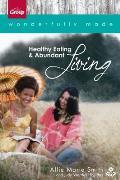 Wonderfully Made: Healthy Eating & Abundant Living
